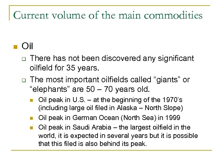Current volume of the main commodities n Oil q q There has not been