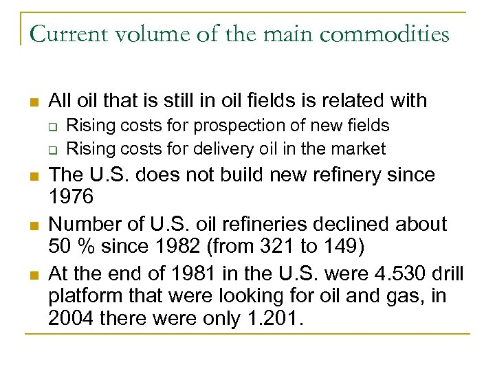 Current volume of the main commodities n All oil that is still in oil