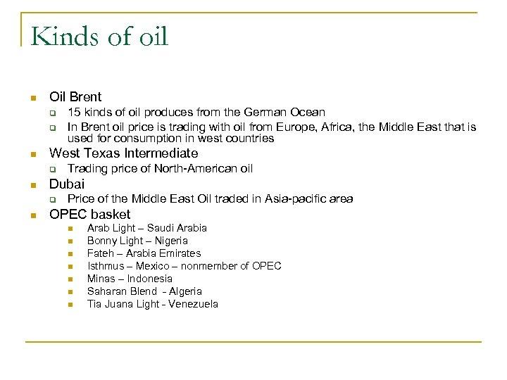 Kinds of oil n Oil Brent q q n West Texas Intermediate q n