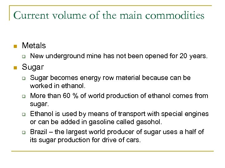 Current volume of the main commodities n Metals q n New underground mine has