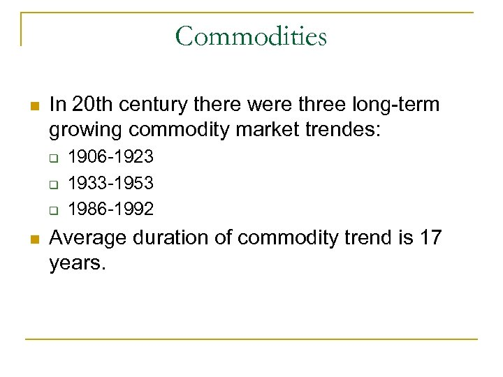 Commodities n In 20 th century there were three long-term growing commodity market trendes: