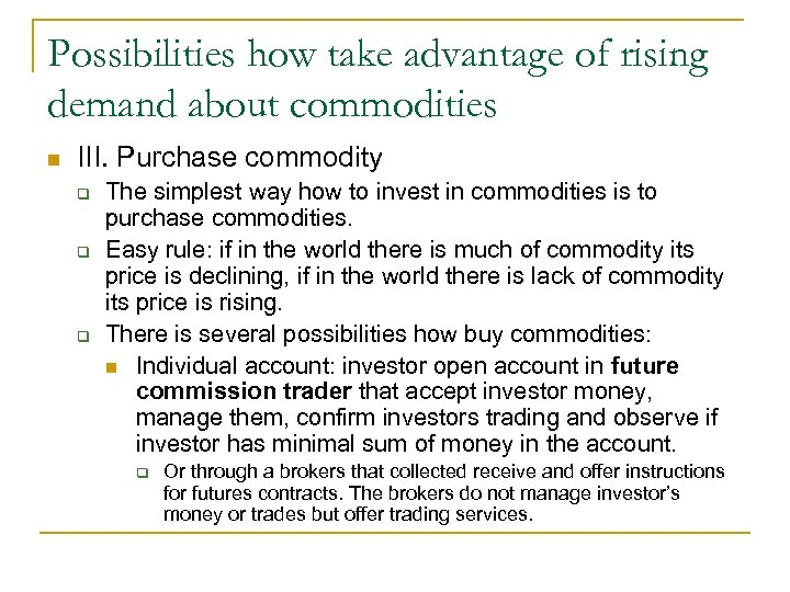 Possibilities how take advantage of rising demand about commodities n III. Purchase commodity q