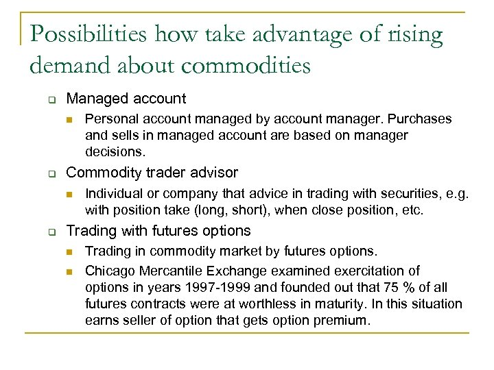 Possibilities how take advantage of rising demand about commodities q Managed account n q