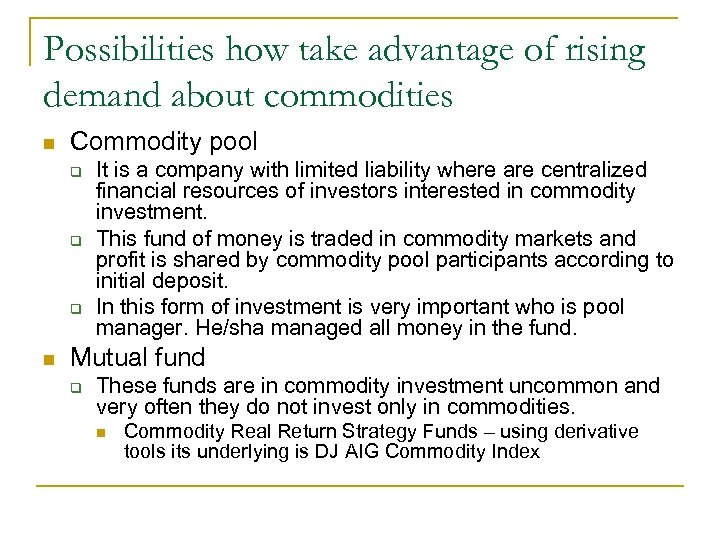 Possibilities how take advantage of rising demand about commodities n Commodity pool q q