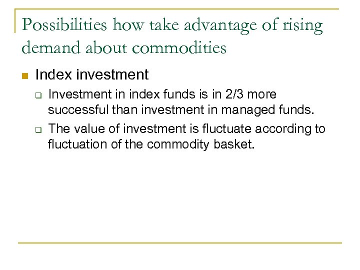 Possibilities how take advantage of rising demand about commodities n Index investment q q