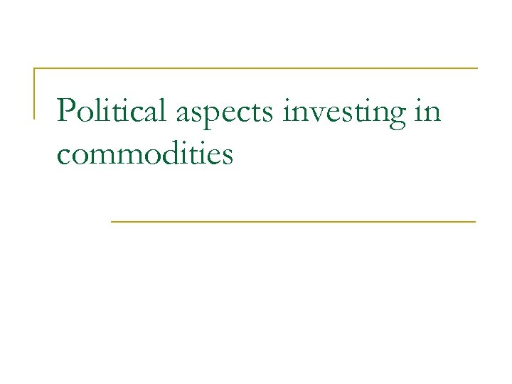 Political aspects investing in commodities