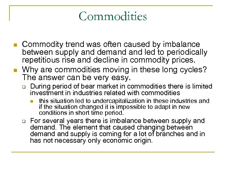 Commodities n n Commodity trend was often caused by imbalance between supply and demand