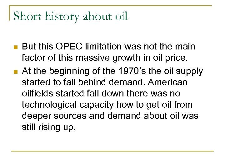 Short history about oil n n But this OPEC limitation was not the main