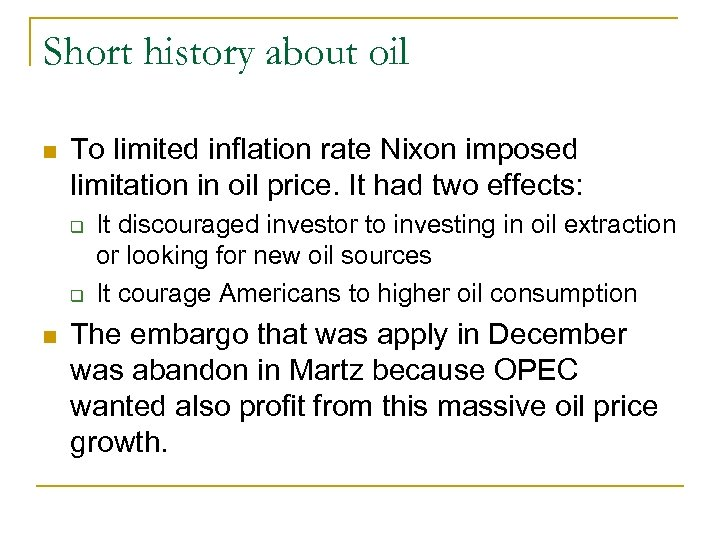 Short history about oil n To limited inflation rate Nixon imposed limitation in oil