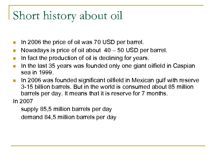 Short history about oil In 2006 the price of oil was 70 USD per