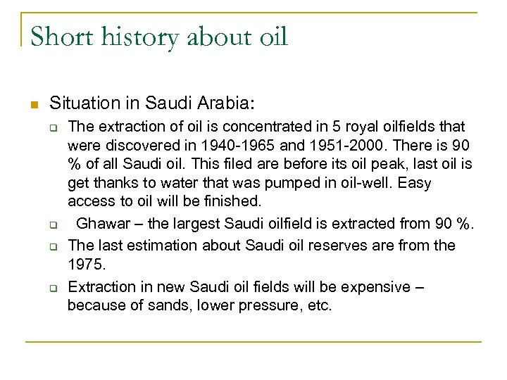 Short history about oil n Situation in Saudi Arabia: q q The extraction of
