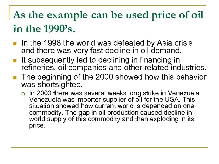 As the example can be used price of oil in the 1990's. n n