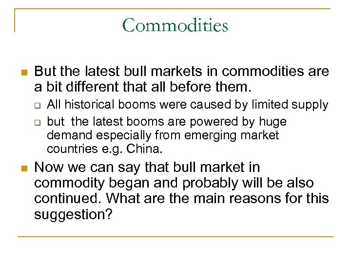 Commodities n But the latest bull markets in commodities are a bit different that