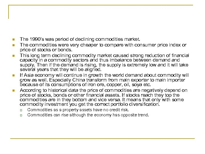 n n n The 1990's was period of declining commodities market. The commodities were