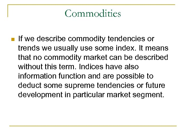 Commodities n If we describe commodity tendencies or trends we usually use some index.