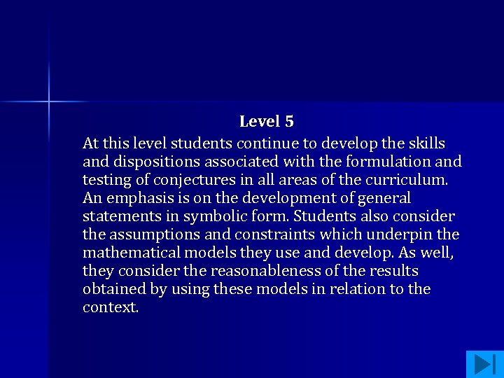Level 5 At this level students continue to develop the skills and dispositions associated