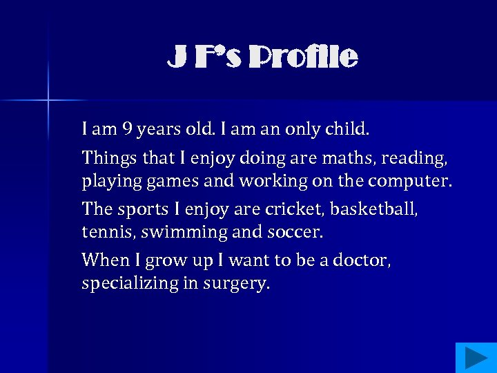 J F's Profile I am 9 years old. I am an only child. Things