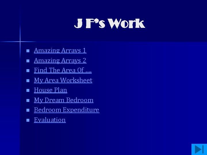 J F's Work n n n n Amazing Arrays 1 Amazing Arrays 2 Find