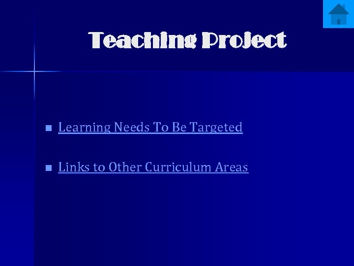 Teaching Project n Learning Needs To Be Targeted n Links to Other Curriculum Areas