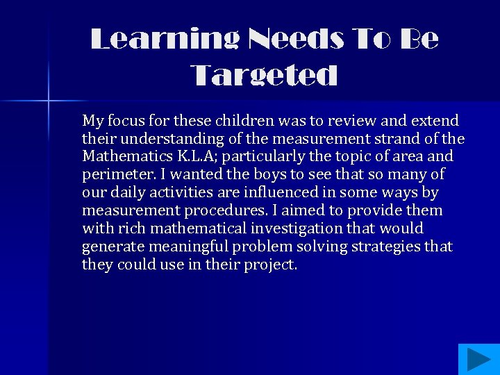 Learning Needs To Be Targeted My focus for these children was to review and