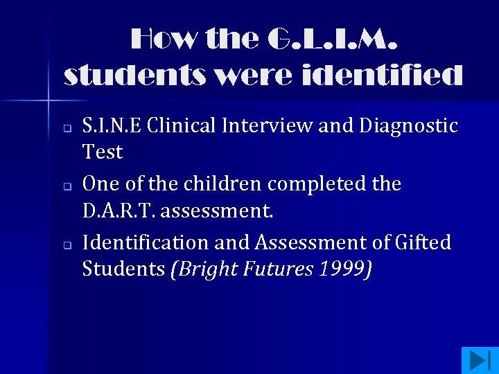 How the G. L. I. M. students were identified q q q S. I.