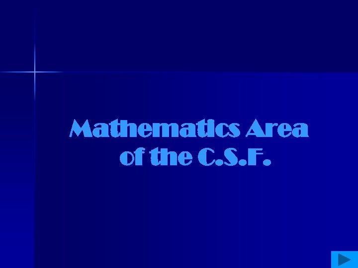 Mathematics Area of the C. S. F.