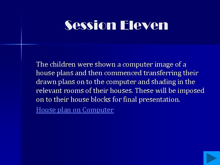 Session Eleven The children were shown a computer image of a house plans and