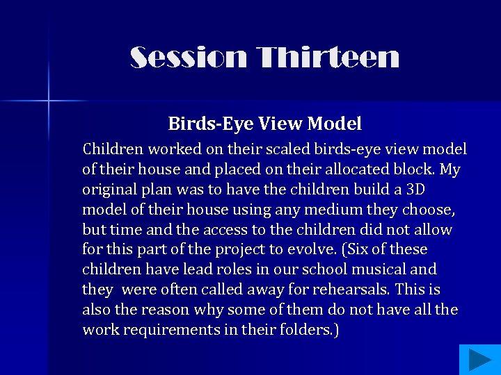 Session Thirteen Birds-Eye View Model Children worked on their scaled birds-eye view model of