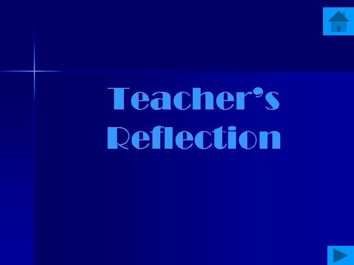 Teacher's Reflection