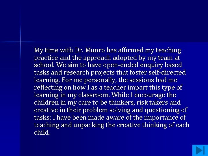 My time with Dr. Munro has affirmed my teaching practice and the approach adopted