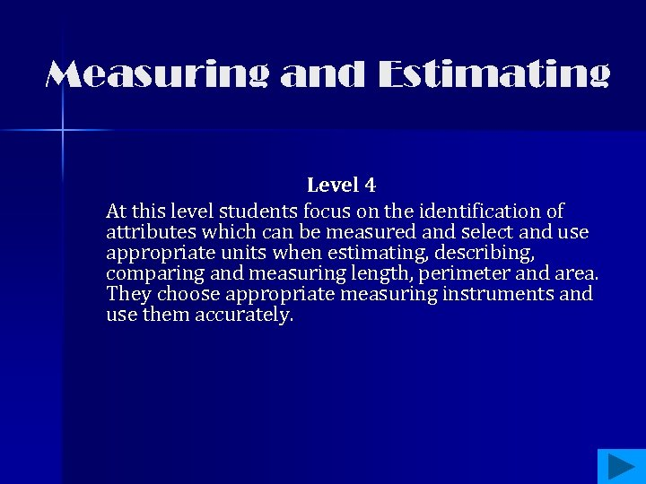 Measuring and Estimating Level 4 At this level students focus on the identification of