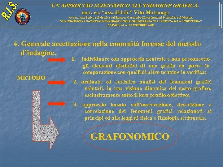 """UN APPROCCIO SCIENTIFICO ALL'INDAGINE GRAFICA. mar. ca. """"ass. di lab. """" Vito Matranga Addetto"""