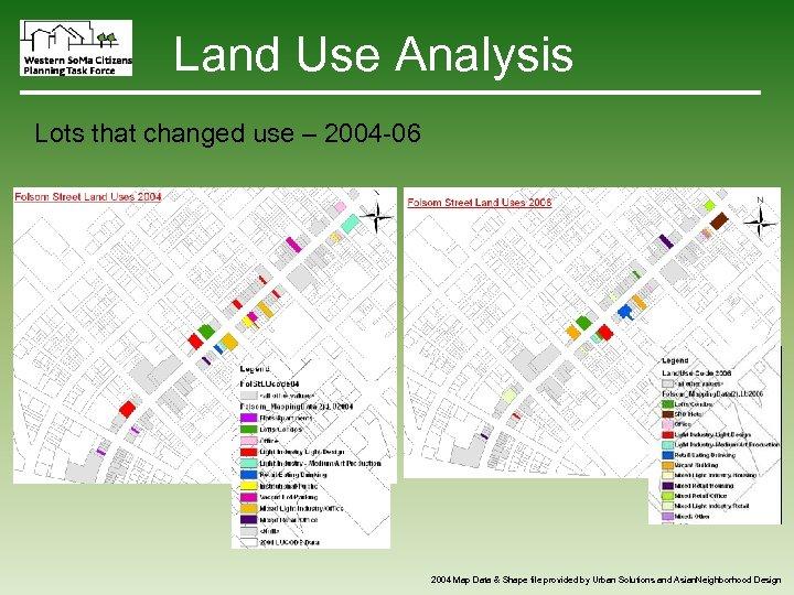 Land Use Analysis Lots that changed use – 2004 -06 2004 Map Data &