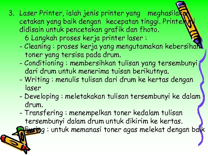 3. Laser Printer, ialah jenis printer yang meghasilakan cetakan yang baik dengan kecepatan tinggi.