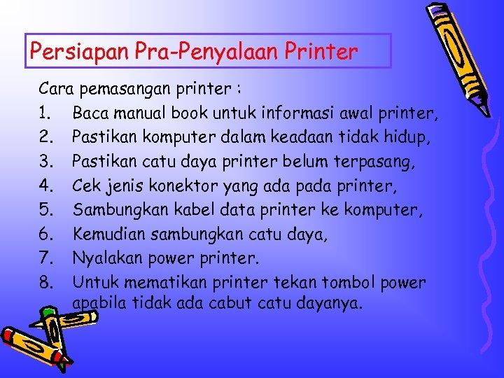 Persiapan Pra-Penyalaan Printer Cara pemasangan printer : 1. Baca manual book untuk informasi awal