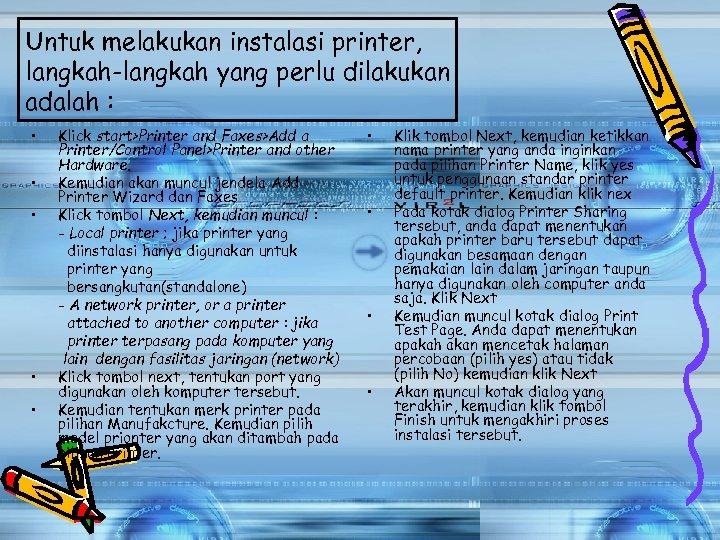 Untuk melakukan instalasi printer, langkah-langkah yang perlu dilakukan adalah : • • • Klick