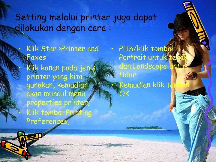 Setting melalui printer juga dapat dilakukan dengan cara : • Klik Star >Printer and
