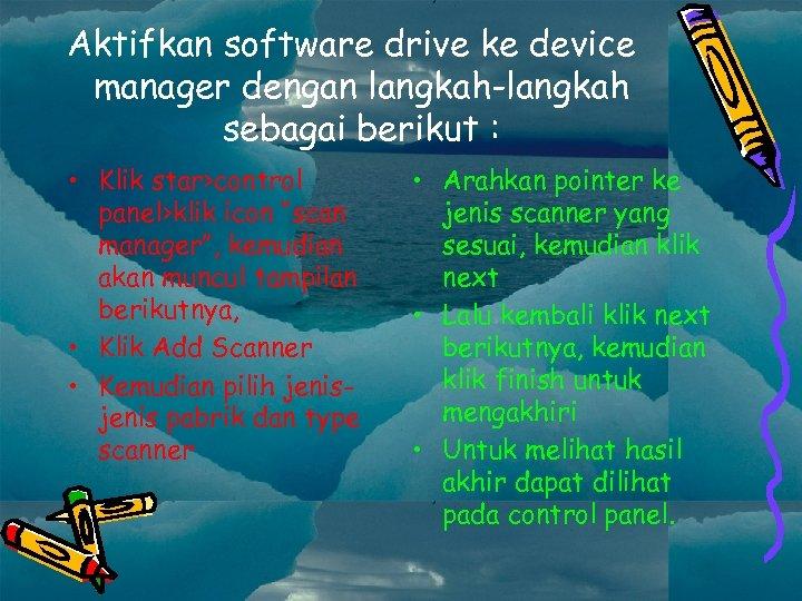 Aktifkan software drive ke device manager dengan langkah-langkah sebagai berikut : • Klik star>control
