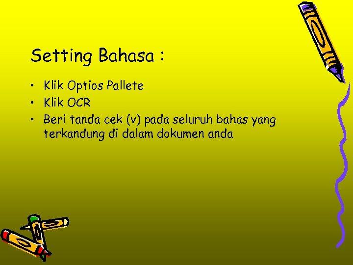 Setting Bahasa : • Klik Optios Pallete • Klik OCR • Beri tanda cek