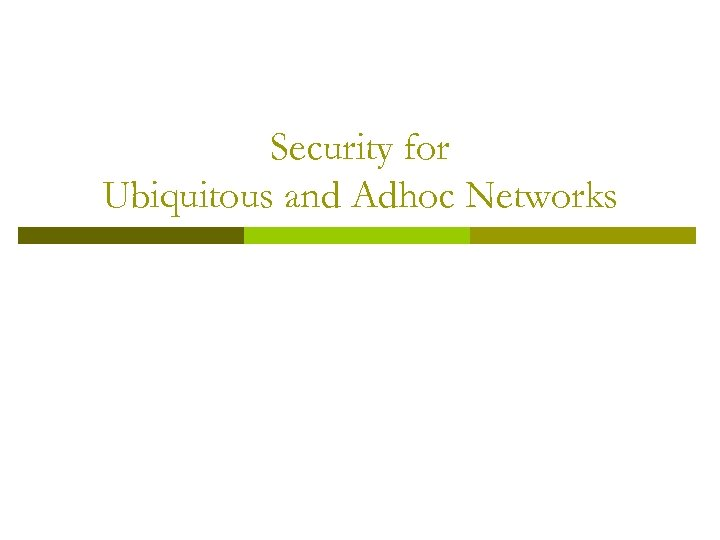 Security for Ubiquitous and Adhoc Networks