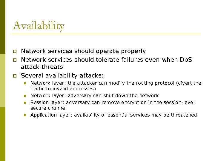 Availability p p p Network services should operate properly Network services should tolerate failures