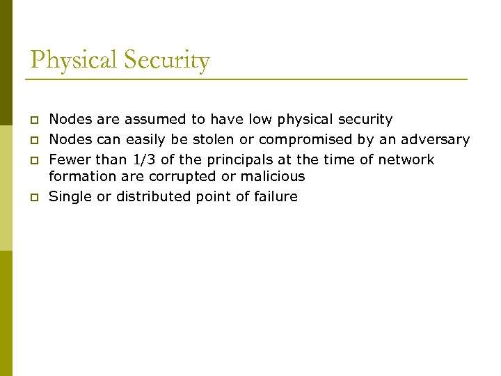 Physical Security p p Nodes are assumed to have low physical security Nodes can