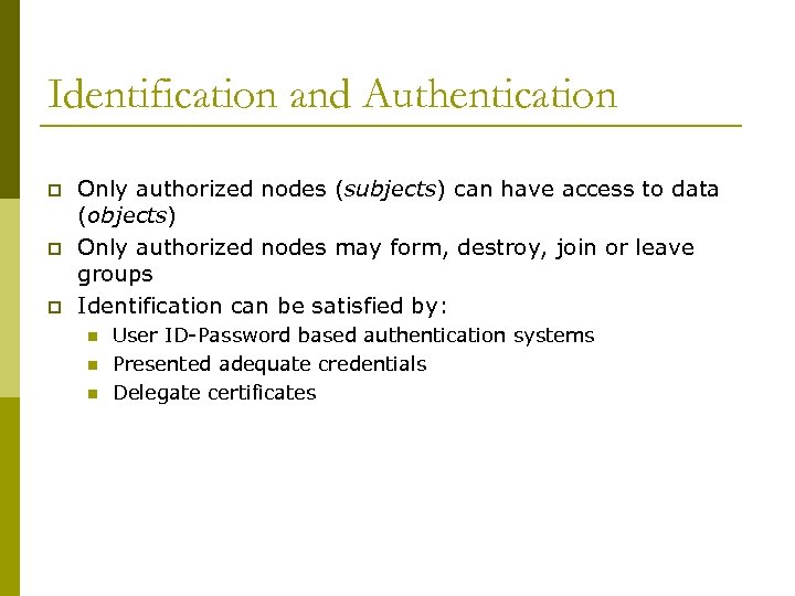 Identification and Authentication p p p Only authorized nodes (subjects) can have access to