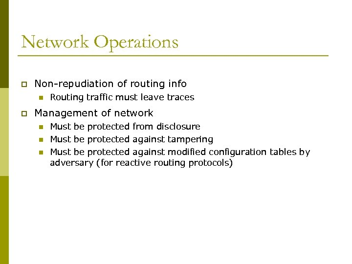 Network Operations p Non-repudiation of routing info n p Routing traffic must leave traces