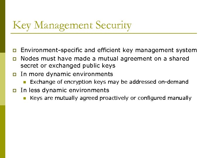 Key Management Security p p p Environment-specific and efficient key management system Nodes must