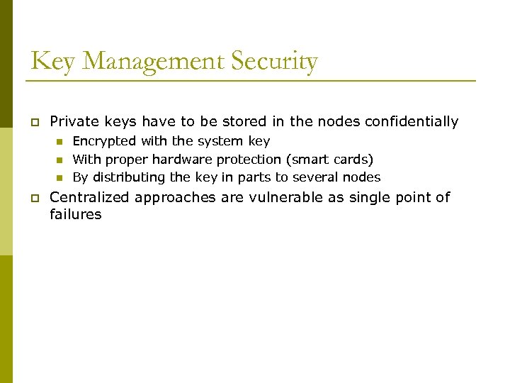 Key Management Security p Private keys have to be stored in the nodes confidentially
