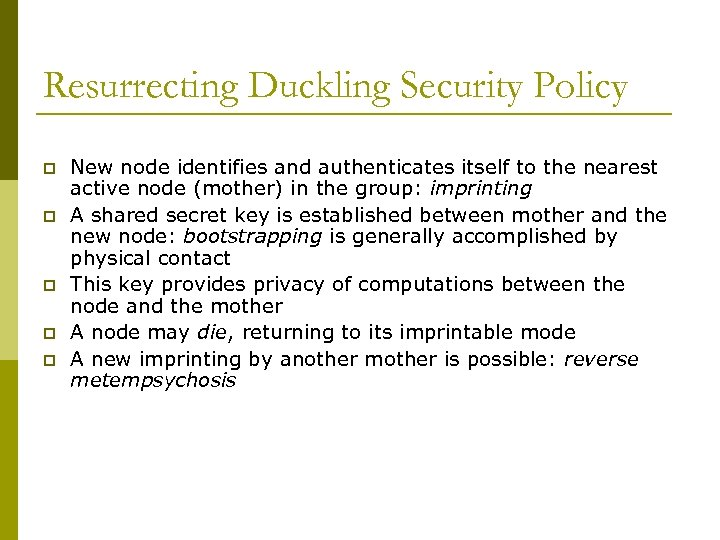 Resurrecting Duckling Security Policy p p p New node identifies and authenticates itself to