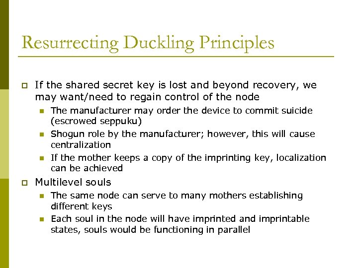 Resurrecting Duckling Principles p If the shared secret key is lost and beyond recovery,