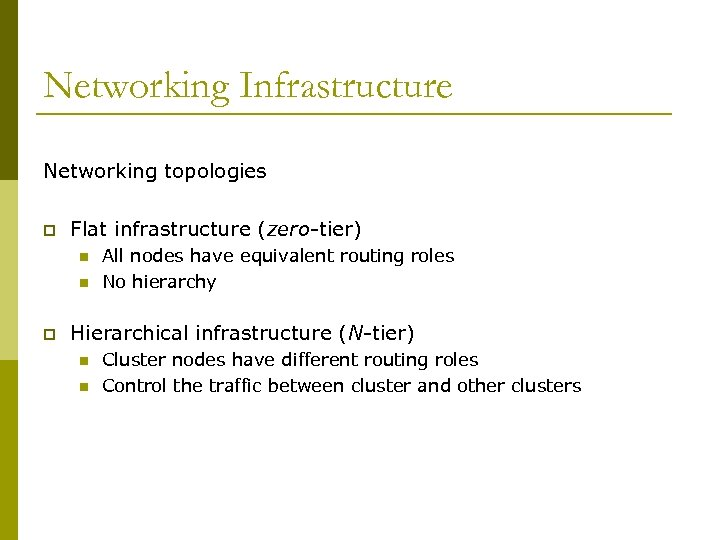 Networking Infrastructure Networking topologies p Flat infrastructure (zero-tier) n n p All nodes have