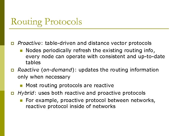 Routing Protocols p p Proactive: table-driven and distance vector protocols n Nodes periodically refresh